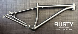 Travers Bikes Rusty 27.5+ / 29er and 29+ titanium frame
